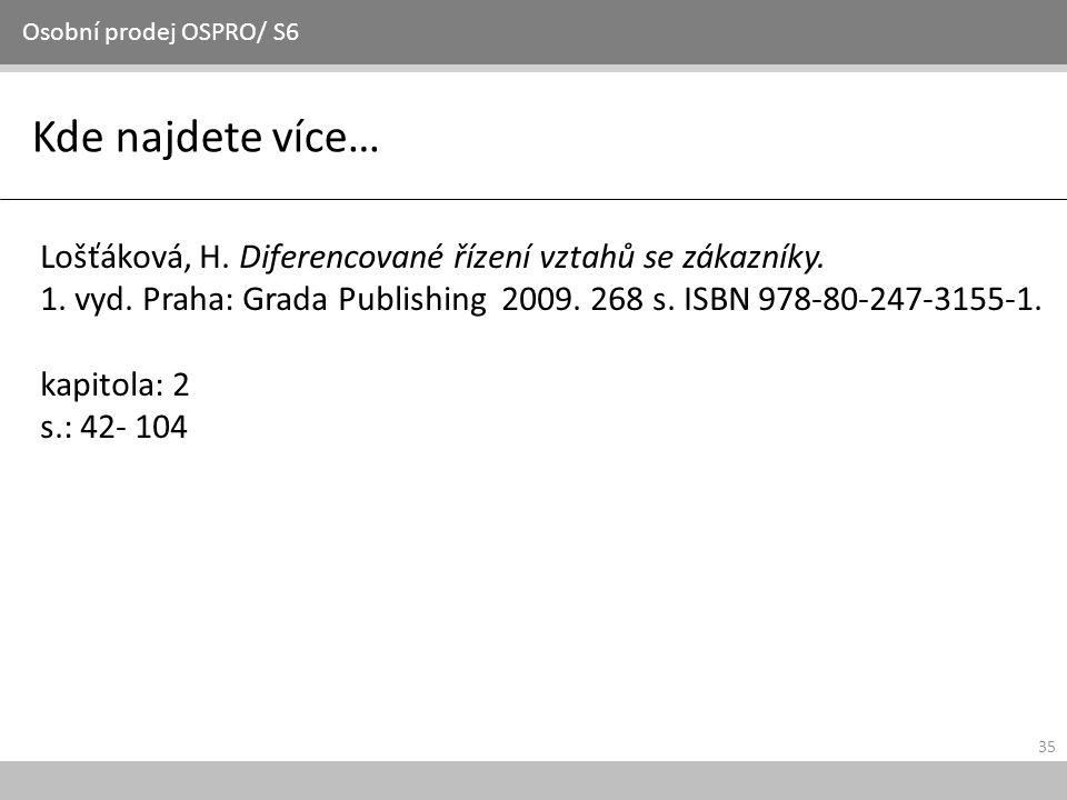 35 Kde najdete více… Osobní prodej OSPRO/ S6 Lošťáková, H. Diferencované řízení vztahů se zákazníky. 1. vyd. Praha: Grada Publishing 2009. 268 s. ISBN