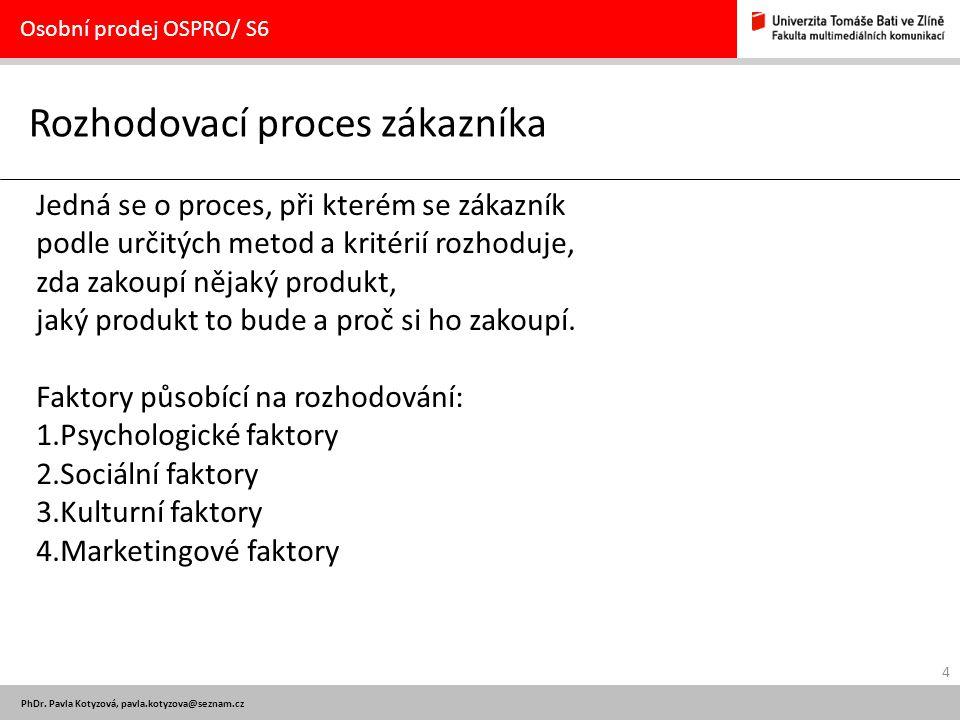 4 PhDr. Pavla Kotyzová, pavla.kotyzova@seznam.cz Rozhodovací proces zákazníka Osobní prodej OSPRO/ S6 Jedná se o proces, při kterém se zákazník podle