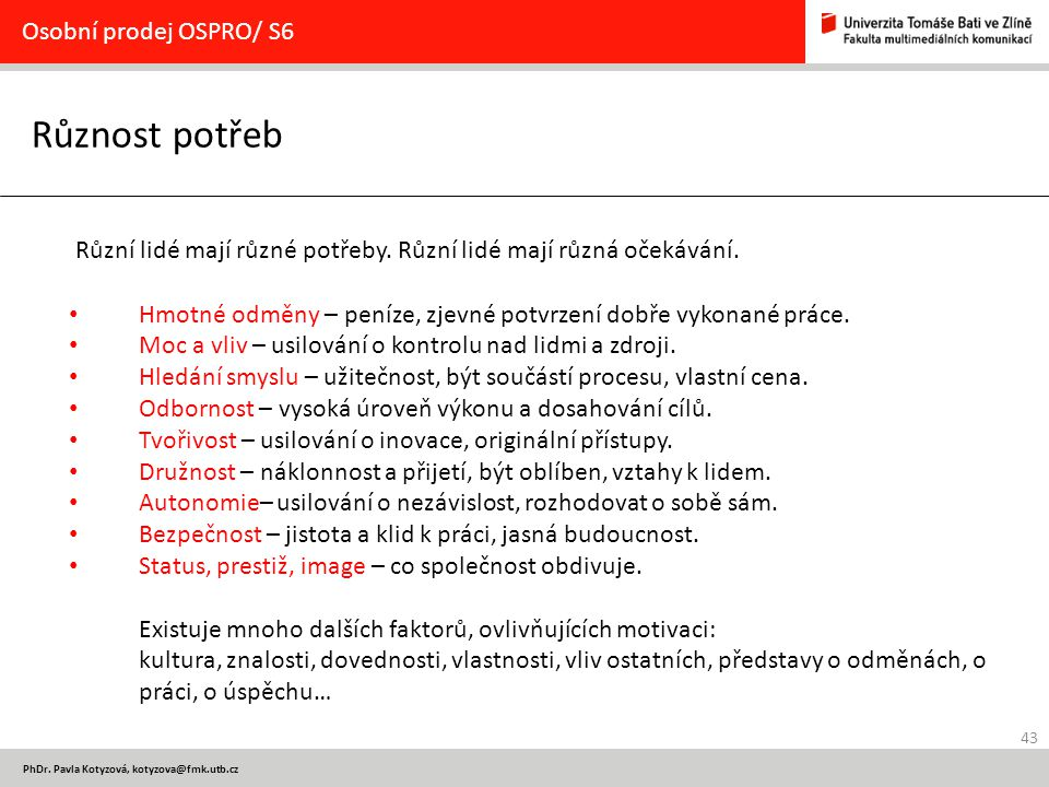 43 PhDr. Pavla Kotyzová, kotyzova@fmk.utb.cz Různost potřeb Osobní prodej OSPRO/ S6 Různí lidé mají různé potřeby. Různí lidé mají různá očekávání. Hm