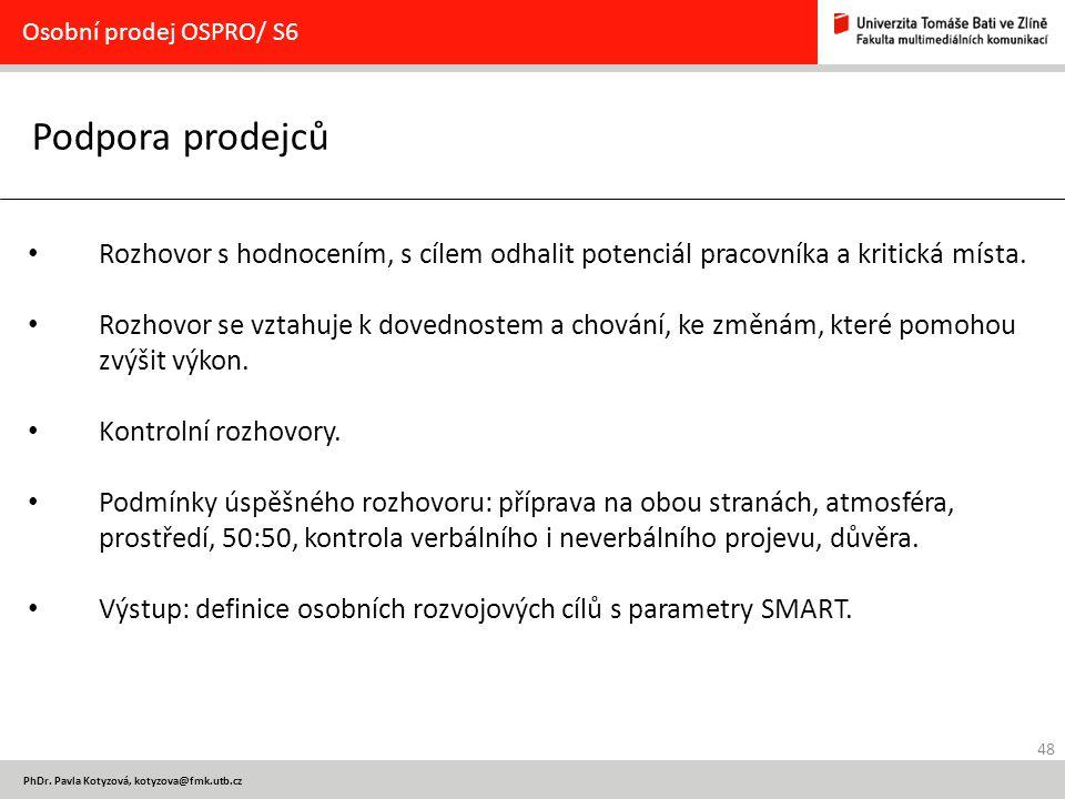 48 PhDr. Pavla Kotyzová, kotyzova@fmk.utb.cz Podpora prodejců Osobní prodej OSPRO/ S6 Rozhovor s hodnocením, s cílem odhalit potenciál pracovníka a kr