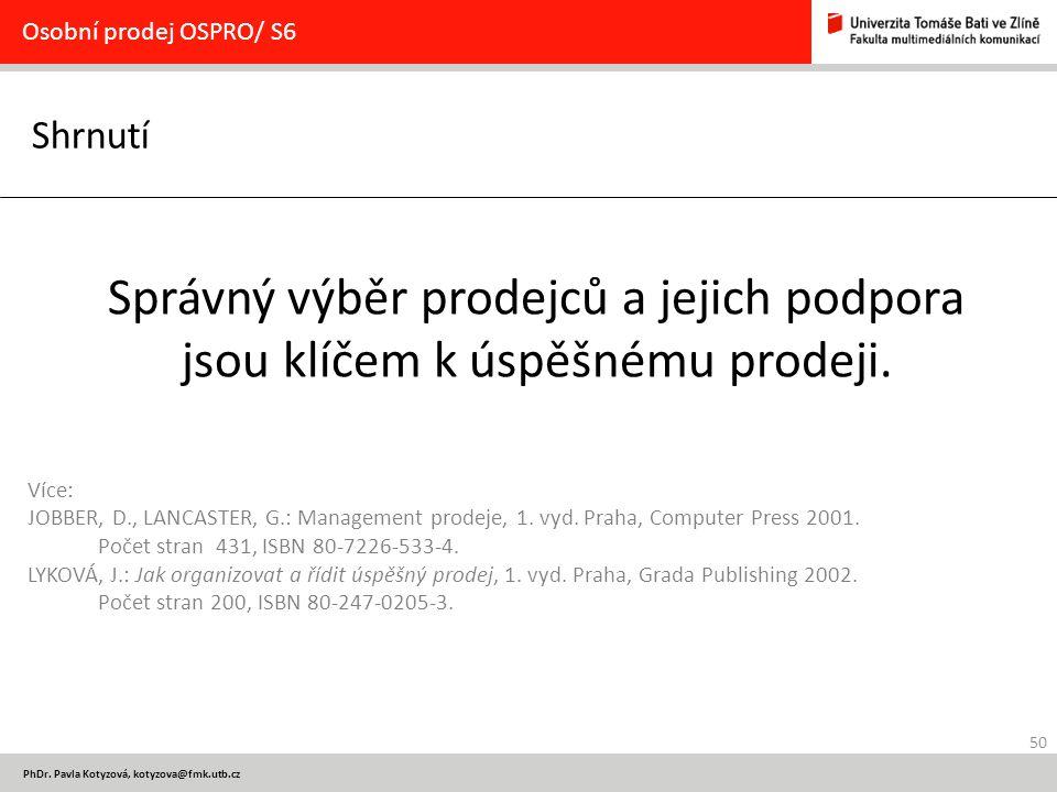 50 PhDr. Pavla Kotyzová, kotyzova@fmk.utb.cz Shrnutí Osobní prodej OSPRO/ S6 Správný výběr prodejců a jejich podpora jsou klíčem k úspěšnému prodeji.