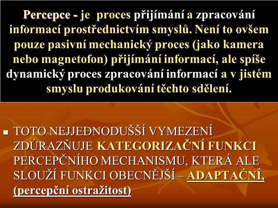 Percepce - Percepce - je proces přijímání a zpracování informací prostřednictvím smyslů. Není to ovšem pouze pasivní mechanický proces (jako kamera ne