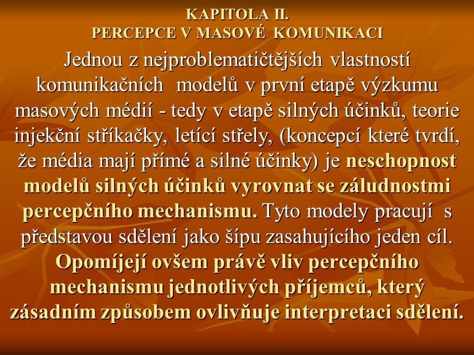KAPITOLA II. PERCEPCE V MASOVÉ KOMUNIKACI Jednou z nejproblematičtějších vlastností komunikačních modelů v první etapě výzkumu masových médií - tedy v