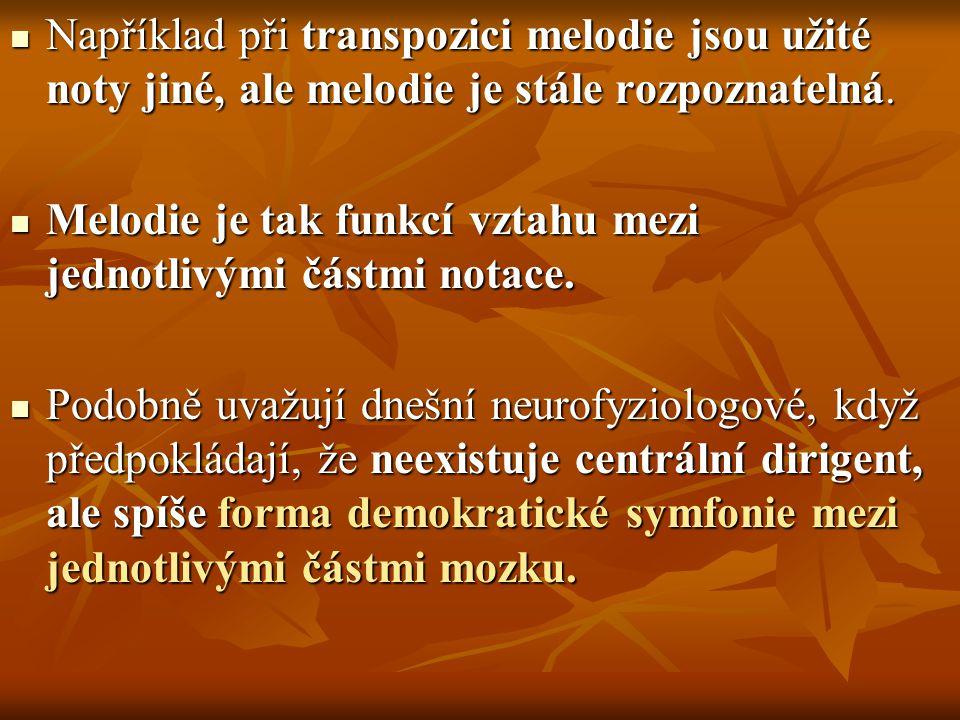 Například při transpozici melodie jsou užité noty jiné, ale melodie je stále rozpoznatelná. Například při transpozici melodie jsou užité noty jiné, al