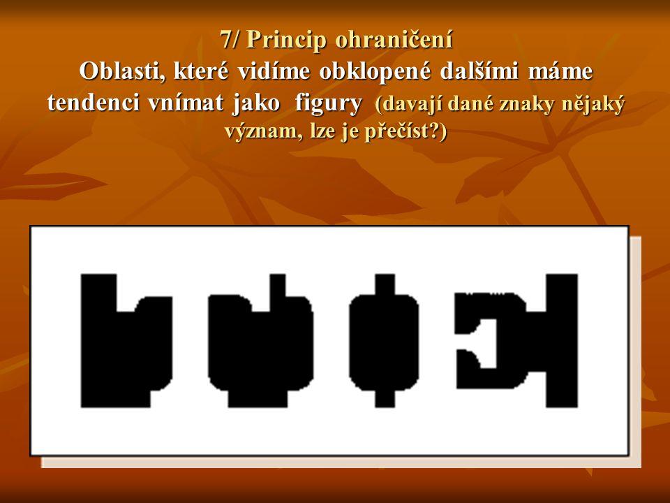 7/ Princip ohraničení Oblasti, které vidíme obklopené dalšími máme tendenci vnímat jako figury (davají dané znaky nějaký význam, lze je přečíst?)