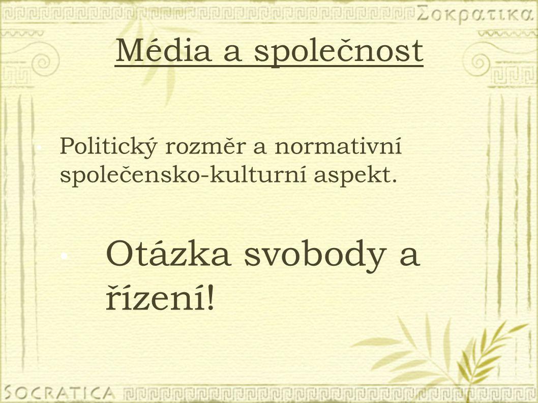 Média a společnost Politický rozměr a normativní společensko-kulturní aspekt.