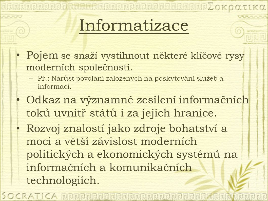 Informatizace Pojem se snaží vystihnout některé klíčové rysy moderních společností. – Př.: Nárůst povolání založených na poskytování služeb a informac