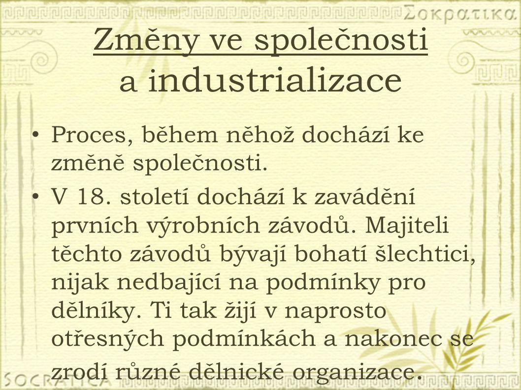 Změny ve společnosti a i ndustrializace Proces, během něhož dochází ke změně společnosti. V 18. století dochází k zavádění prvních výrobních závodů. M