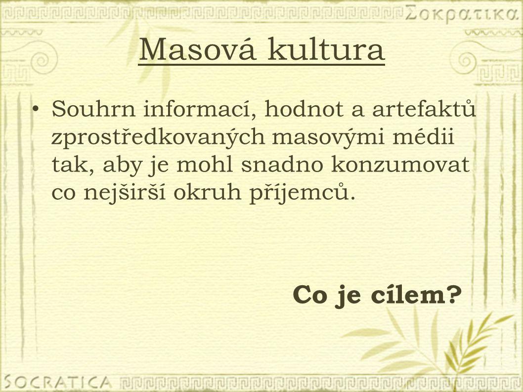Masová kultura Souhrn informací, hodnot a artefaktů zprostředkovaných masovými médii tak, aby je mohl snadno konzumovat co nejširší okruh příjemců. Co