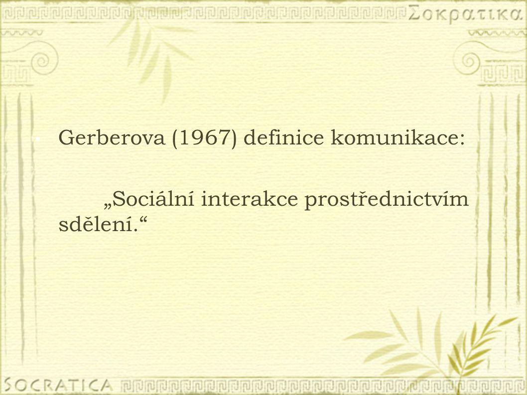 """Gerberova (1967) definice komunikace: """"Sociální interakce prostřednictvím sdělení."""