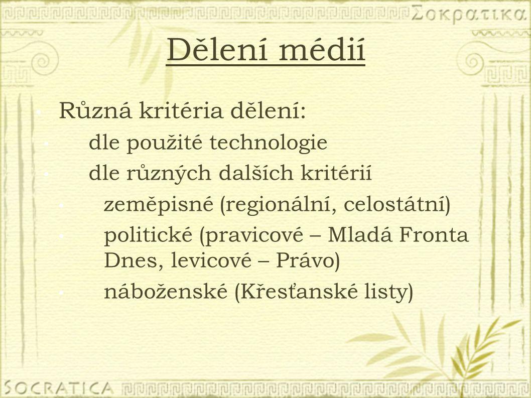 Dělení médií Různá kritéria dělení: dle použité technologie dle různých dalších kritérií zeměpisné (regionální, celostátní) politické (pravicové – Mladá Fronta Dnes, levicové – Právo) náboženské (Křesťanské listy)