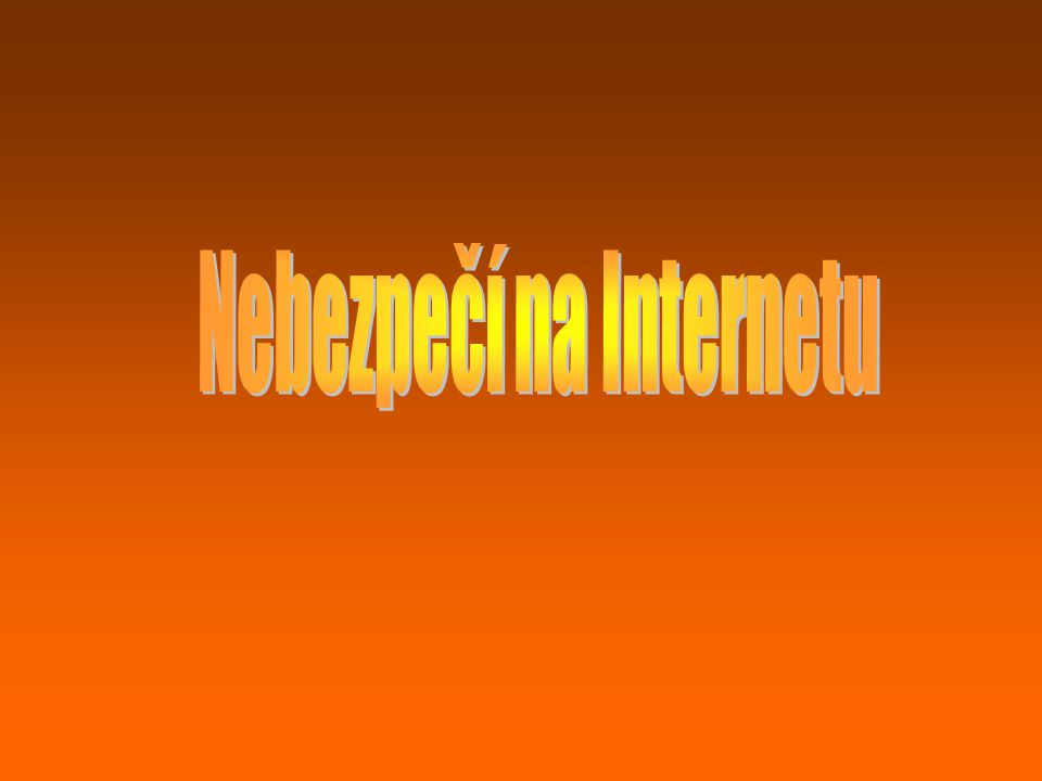 Nebezpečí na internetu Vypracovali: Vojtěch Cafourek a Petr Přinosil, 14 let, třída 8.B ZŠ Třebíč, Týnská 8; 674 01 Třebíč Kategorie: A Forma:4 prezentace Internetová bezpečnost, kyberšikana, sociální sítě