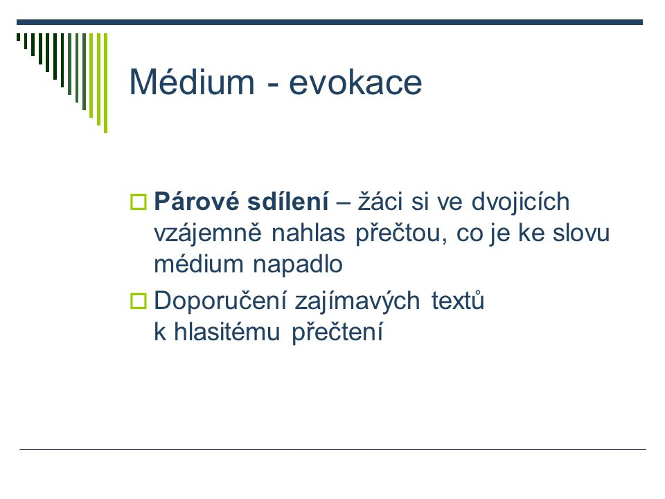 Médium - evokace  Párové sdílení – žáci si ve dvojicích vzájemně nahlas přečtou, co je ke slovu médium napadlo  Doporučení zajímavých textů k hlasitému přečtení