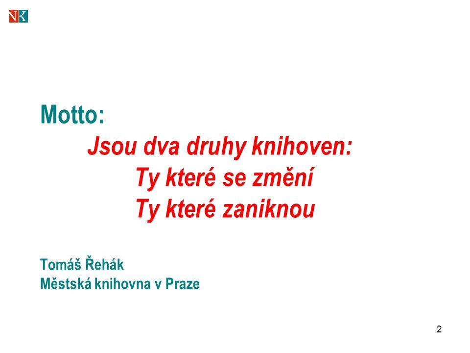 2 Motto: Jsou dva druhy knihoven: Ty které se změní Ty které zaniknou Tomáš Řehák Městská knihovna v Praze