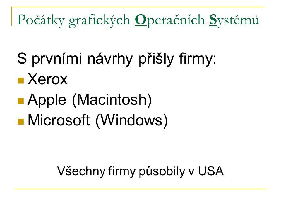 Počátky grafických Operačních Systémů S prvními návrhy přišly firmy: Xerox Apple (Macintosh) Microsoft (Windows) Všechny firmy působily v USA
