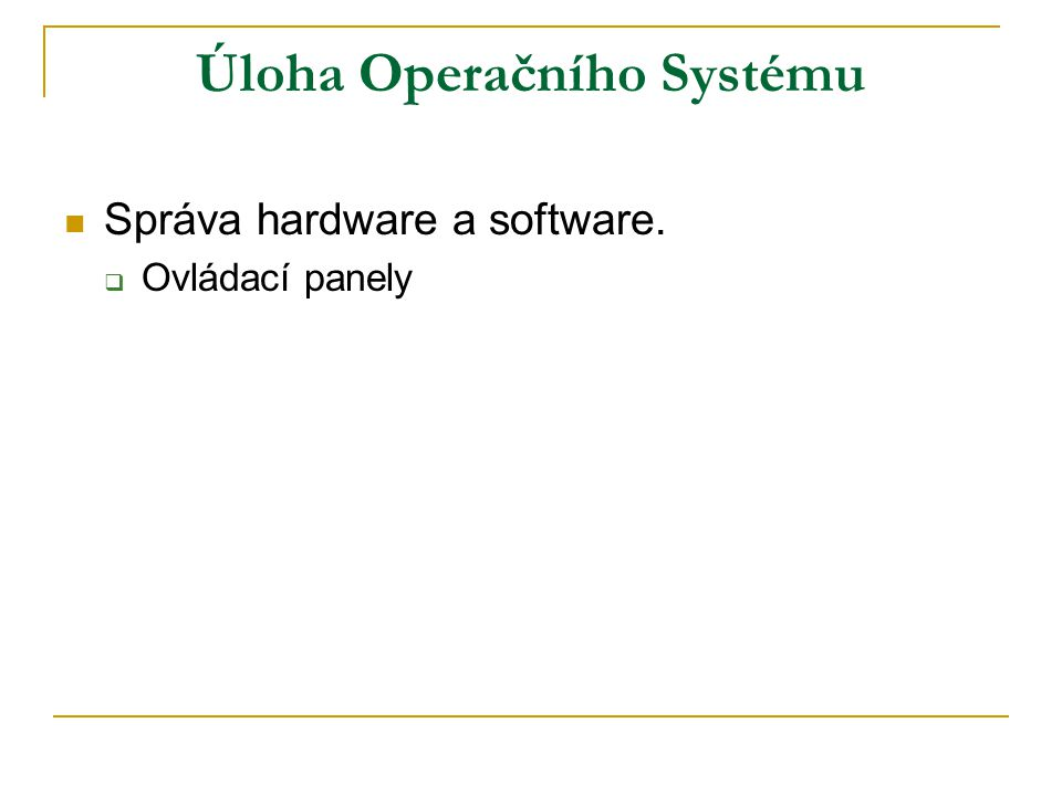 Úloha Operačního Systému Správa hardware a software.  Ovládací panely