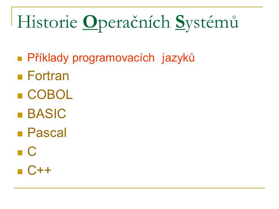 Historie Operačních Systémů Příklady programovacích jazyků Fortran COBOL BASIC Pascal C C++