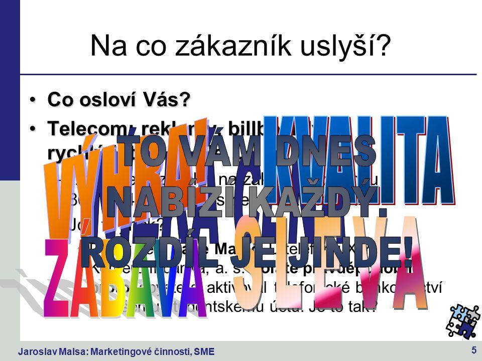 Jaroslav Malsa: Marketingové činnosti, SME 5 Na co zákazník uslyší.