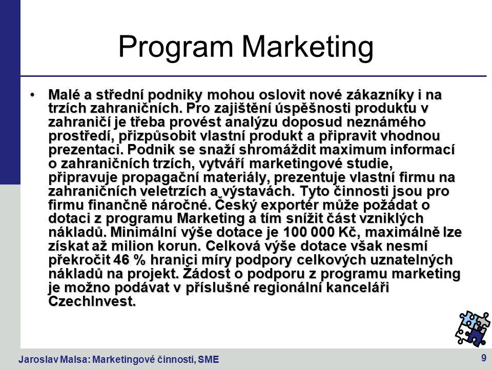 Jaroslav Malsa: Marketingové činnosti, SME 9 Program Marketing Malé a střední podniky mohou oslovit nové zákazníky i na trzích zahraničních.