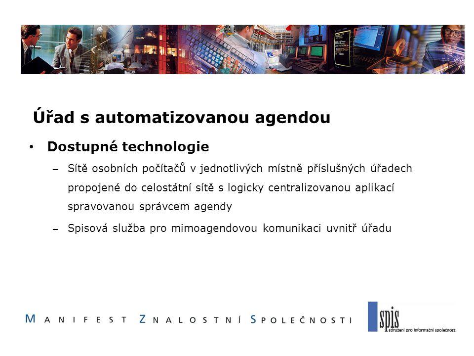 Úřad s automatizovanou agendou Dostupné technologie – Sítě osobních počítačů v jednotlivých místně příslušných úřadech propojené do celostátní sítě s