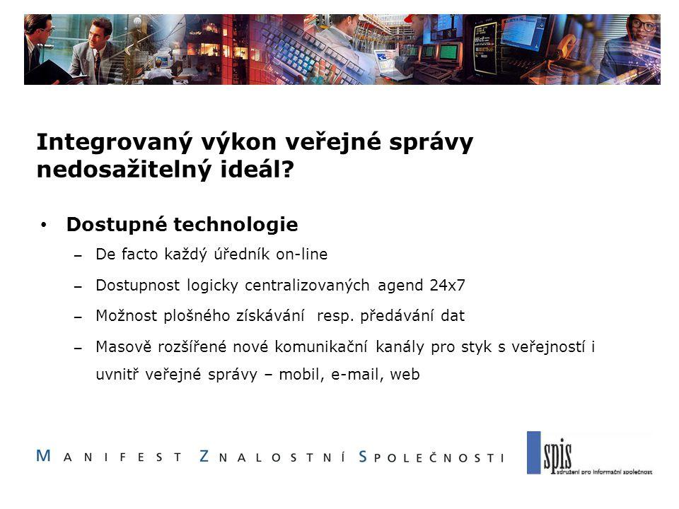 Integrovaný výkon veřejné správy nedosažitelný ideál? Dostupné technologie – De facto každý úředník on-line – Dostupnost logicky centralizovaných agen
