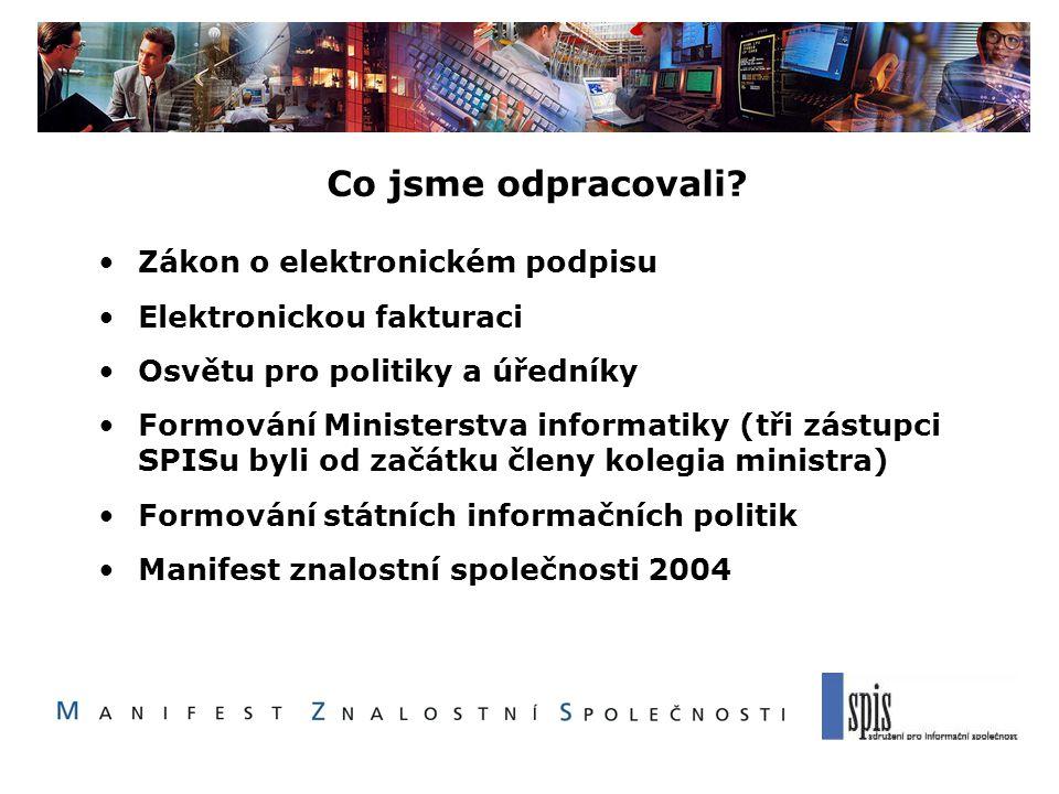 Co jsme odpracovali? Zákon o elektronickém podpisu Elektronickou fakturaci Osvětu pro politiky a úředníky Formování Ministerstva informatiky (tři zást
