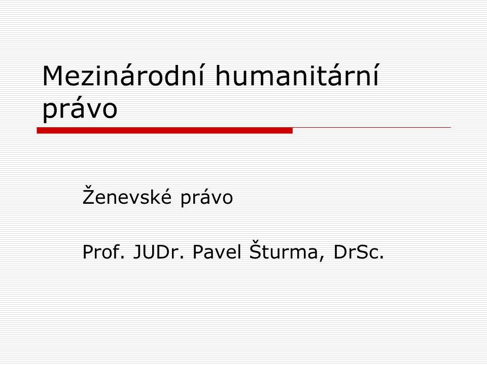 Mezinárodní humanitární právo Ženevské právo Prof. JUDr. Pavel Šturma, DrSc.