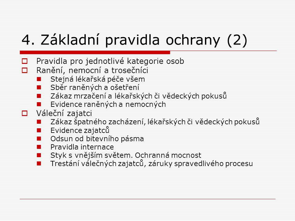 4. Základní pravidla ochrany (2)  Pravidla pro jednotlivé kategorie osob  Ranění, nemocní a trosečníci Stejná lékařská péče všem Sběr raněných a oše
