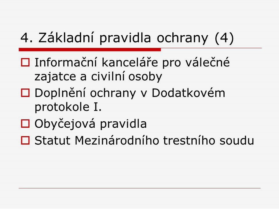 4. Základní pravidla ochrany (4)  Informační kanceláře pro válečné zajatce a civilní osoby  Doplnění ochrany v Dodatkovém protokole I.  Obyčejová p