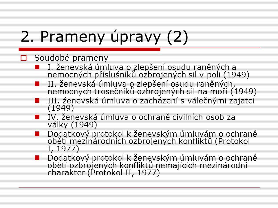 2. Prameny úpravy (2)  Soudobé prameny I. ženevská úmluva o zlepšení osudu raněných a nemocných příslušníků ozbrojených sil v poli (1949) II. ženevsk