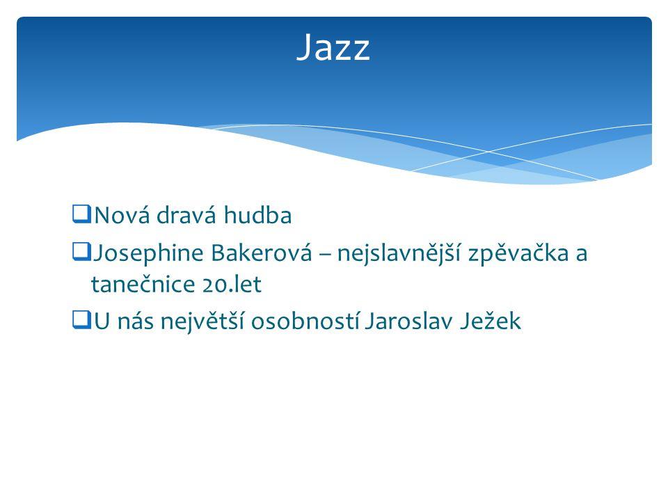  Nová dravá hudba  Josephine Bakerová – nejslavnější zpěvačka a tanečnice 20.let  U nás největší osobností Jaroslav Ježek Jazz