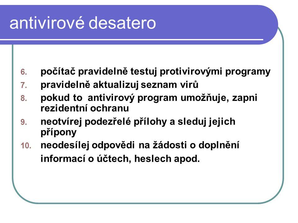 antivirové desatero 6. počítač pravidelně testuj protivirovými programy 7. pravidelně aktualizuj seznam virů 8. pokud to antivirový program umožňuje,