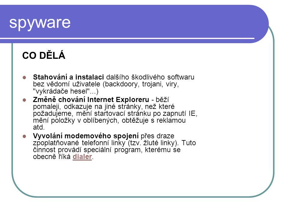 spyware CO DĚLÁ Stahování a instalaci dalšího škodlivého softwaru bez vědomí uživatele (backdoory, trojani, viry,