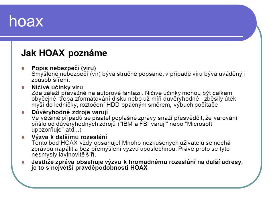 hoax Jak HOAX poznáme Popis nebezpečí (viru) Smyšlené nebezpečí (vir) bývá stručně popsané, v případě viru bývá uváděný i způsob šíření. Ničivé účinky