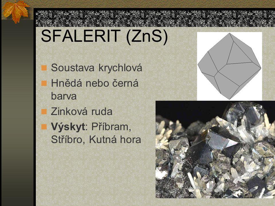 SFALERIT (ZnS) Soustava krychlová Hnědá nebo černá barva Zinková ruda Výskyt: Příbram, Stříbro, Kutná hora