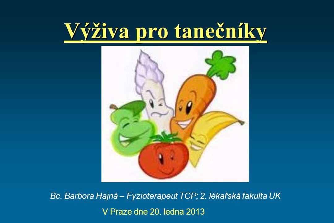 Výživa pro tanečníky Bc.Barbora Hajná – Fyzioterapeut TCP; 2.