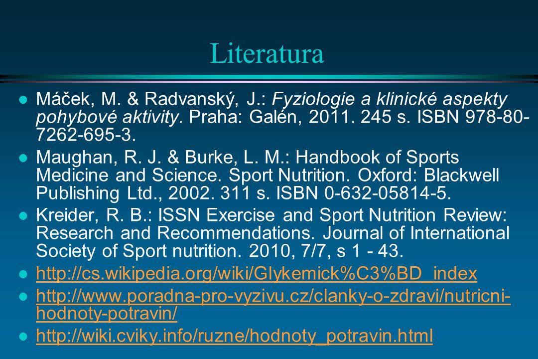 Literatura l Máček, M.& Radvanský, J.: Fyziologie a klinické aspekty pohybové aktivity.