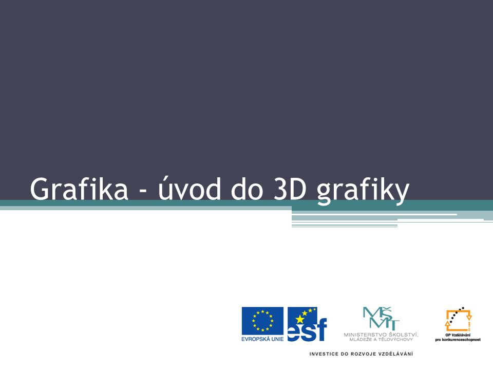 Grafika - úvod do 3D grafiky