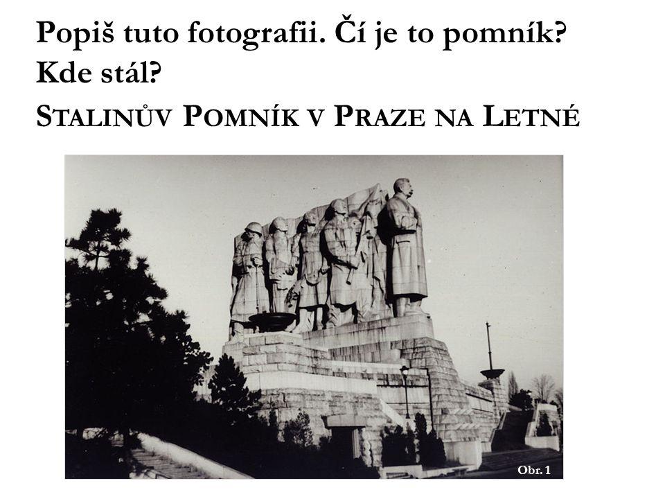 Obr. 1 Popiš tuto fotografii. Čí je to pomník Kde stál S TALINŮV P OMNÍK V P RAZE NA L ETNÉ