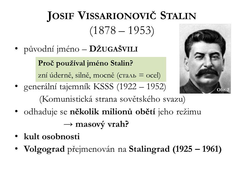 J OSIF V ISSARIONOVIČ S TALIN (1878 – 1953) původní jméno – D ŽUGAŠVILI generální tajemník KSSS (1922 – 1952) (Komunistická strana sovětského svazu) odhaduje se několik milionů obětí jeho režimu → masový vrah.