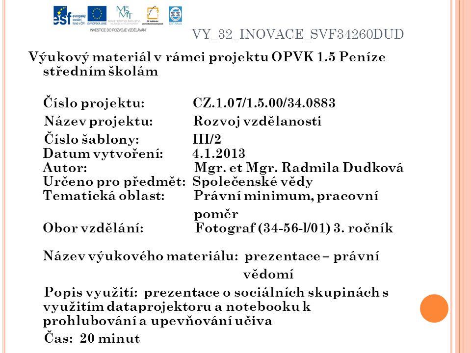 VY_32_INOVACE_SVF34260DUD Výukový materiál v rámci projektu OPVK 1.5 Peníze středním školám Číslo projektu: CZ.1.07/1.5.00/34.0883 Název projektu: Rozvoj vzdělanosti Číslo šablony: III/2 Datum vytvoření: 4.1.2013 Autor: Mgr.