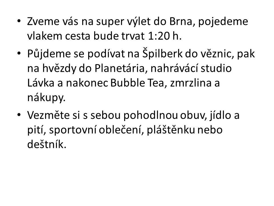 Zveme vás na super výlet do Brna, pojedeme vlakem cesta bude trvat 1:20 h.