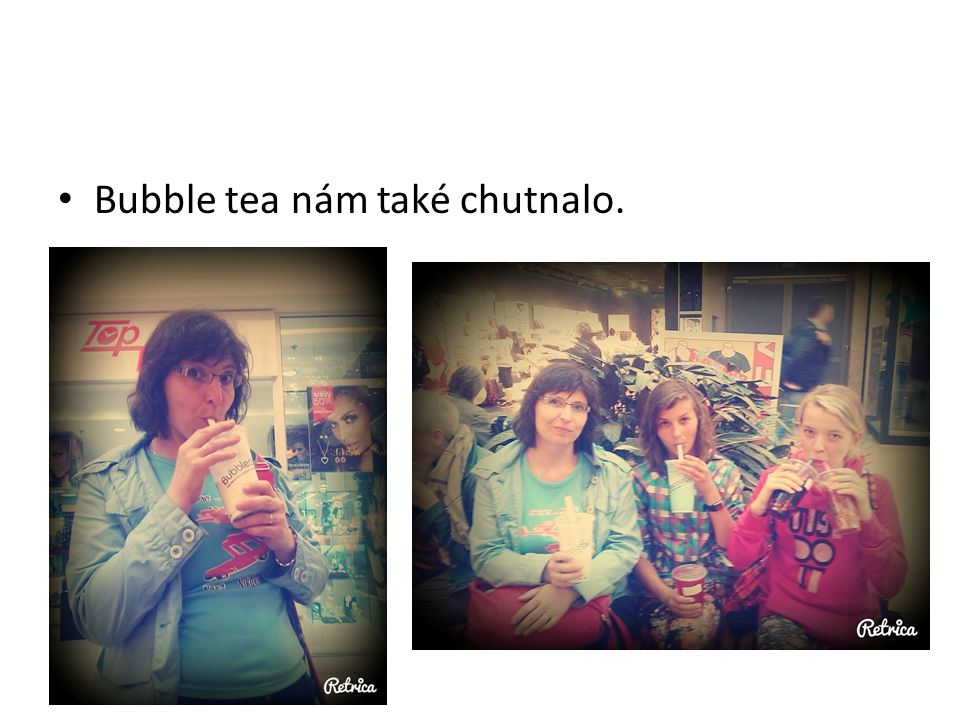 Bubble tea nám také chutnalo.