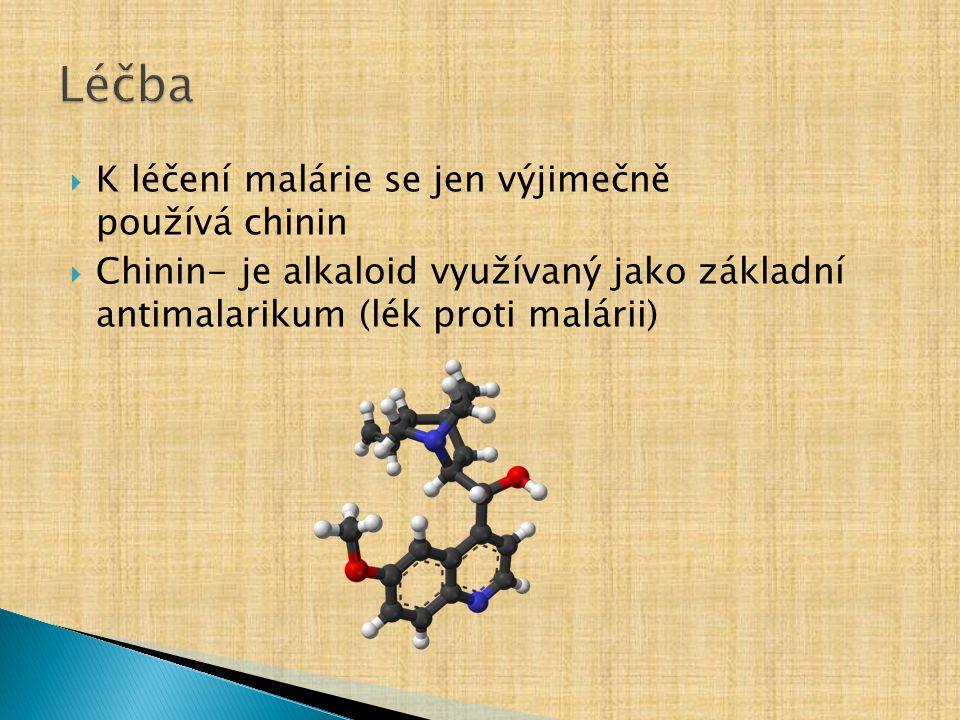  K léčení malárie se jen výjimečně používá chinin  Chinin- je alkaloid využívaný jako základní antimalarikum (lék proti malárii)