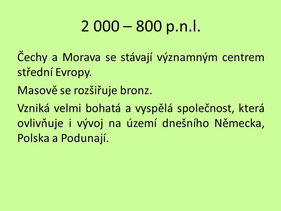 2 000 – 800 p.n.l. Čechy a Morava se stávají významným centrem střední Evropy. Masově se rozšiřuje bronz. Vzniká velmi bohatá a vyspělá společnost, kt