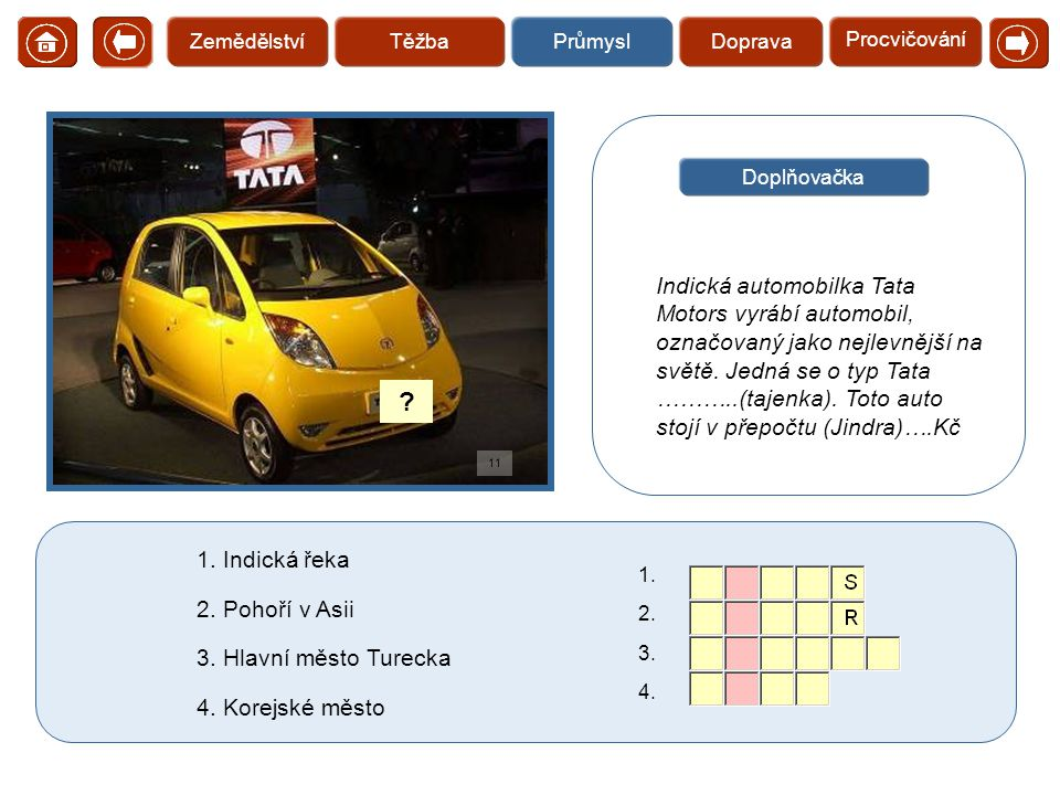   Indická automobilka Tata Motors vyrábí automobil, označovaný jako nejlevnější na světě. Jedná se o typ Tata ………..(tajenka). Toto auto stojí