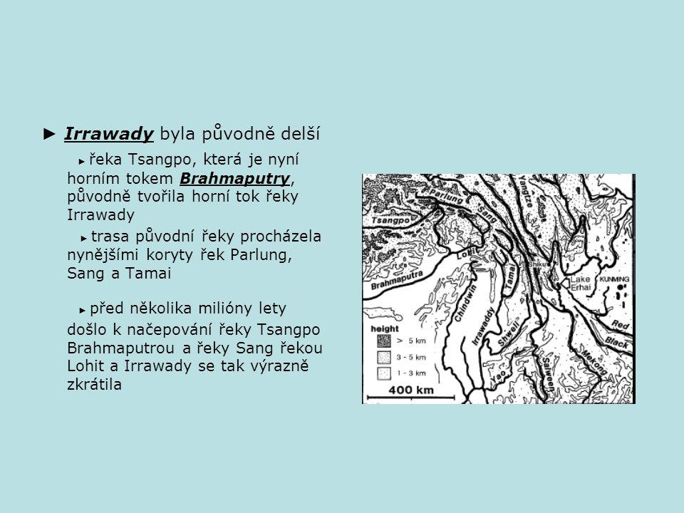 ► Irrawady byla původně delší ► řeka Tsangpo, která je nyní horním tokem Brahmaputry, původně tvořila horní tok řeky Irrawady ► trasa původní řeky procházela nynějšími koryty řek Parlung, Sang a Tamai ► před několika milióny lety došlo k načepování řeky Tsangpo Brahmaputrou a řeky Sang řekou Lohit a Irrawady se tak výrazně zkrátila