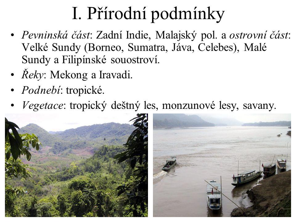 I. Přírodní podmínky Pevninská část: Zadní Indie, Malajský pol. a ostrovní část: Velké Sundy (Borneo, Sumatra, Jáva, Celebes), Malé Sundy a Filipínské