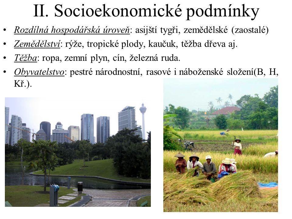 II. Socioekonomické podmínky Rozdílná hospodářská úroveň: asijští tygři, zemědělské (zaostalé) Zemědělství: rýže, tropické plody, kaučuk, těžba dřeva