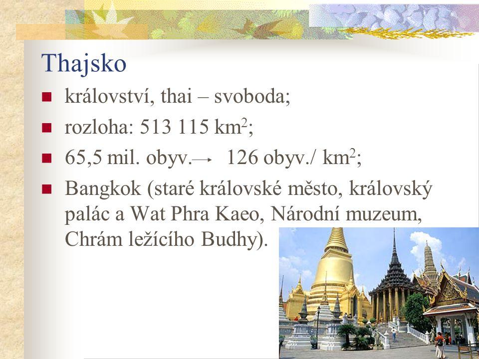 10 Thajsko království, thai – svoboda; rozloha: 513 115 km 2 ; 65,5 mil.